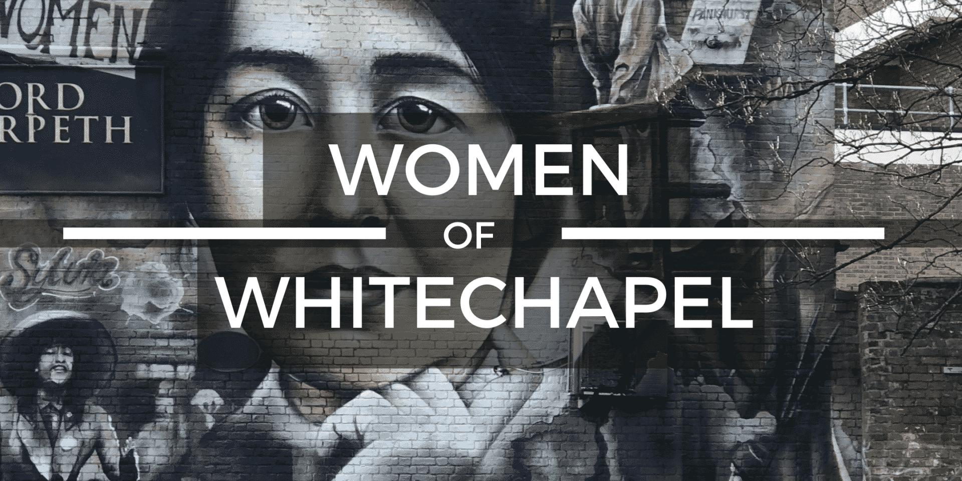 Women of whitechapel Virtual Tour
